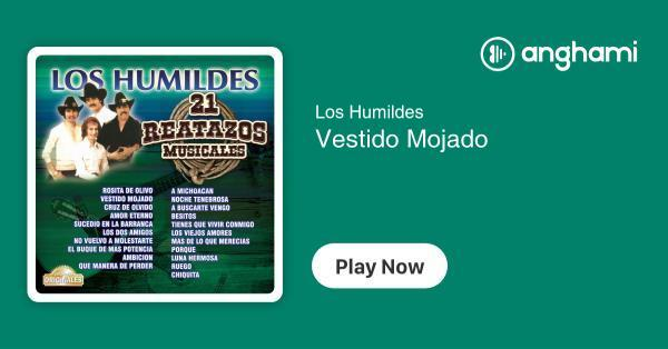 Los Humildes Vestido Mojado Play For Free On Anghami