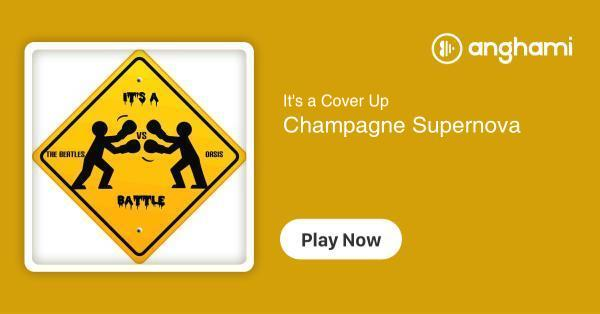 It's a Cover Up - Champagne Supernova   Play for free on Anghami