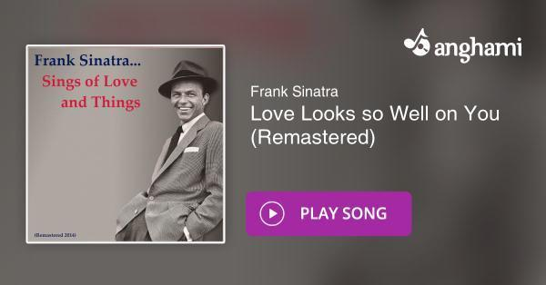 Frank Sinatra Weihnachtslieder.Frank Sinatra Love Looks So Well On You Remastered