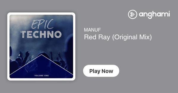 MANUF - Red Ray (Original Mix) | Play for free on Anghami