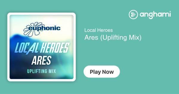 Local Heroes - Ares (Uplifting Mix) | Play for free on Anghami