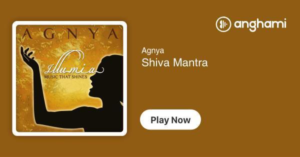 Agnya - Shiva Mantra | Play for free on Anghami
