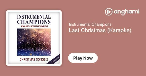 Instrumental Champions - Last Christmas (Karaoke) | Play for free on Anghami