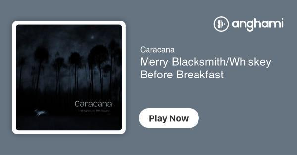 Caracana - Merry Blacksmith/Whiskey Before Breakfast | Play