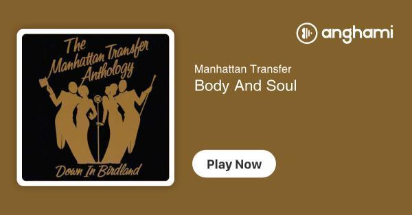 Manhattan Transfer - Body And Soul | Play for free on Anghami