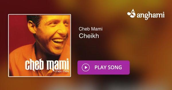 Cheb Mami - Cheikh   Play for free on Anghami