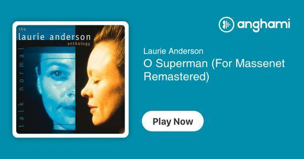 Laurie Anderson - O Superman (For Massenet Remastered