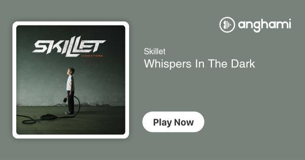 Skillet - Whispers In The Dark   Play for free on Anghami