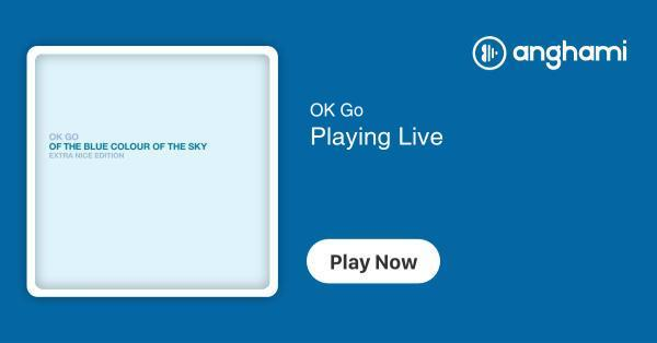 OK Go - Playing Live | Play for free on Anghami