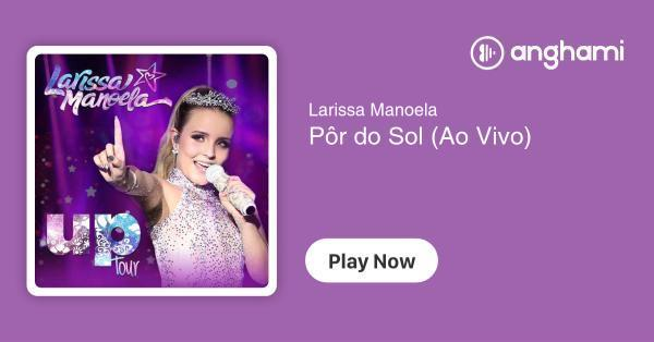 Larissa Manoela - Pôr do Sol (Ao Vivo)   Play for free on Anghami 0a26166034