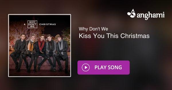 why dont we kiss you this christmas play for free on anghami