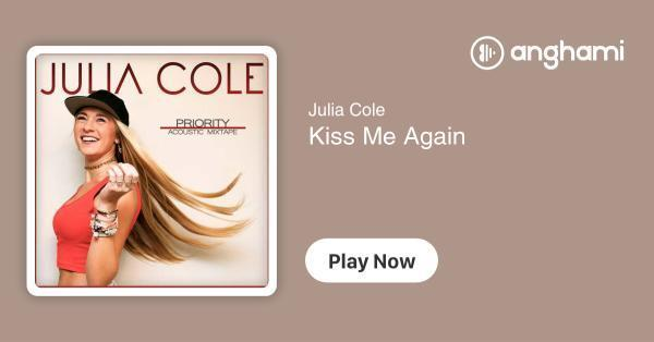 Julia Cole - Kiss Me Again   Play for free on Anghami