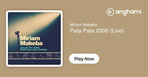 Miriam Makeba - Pata Pata 2000 (Live) | Play for free on Anghami