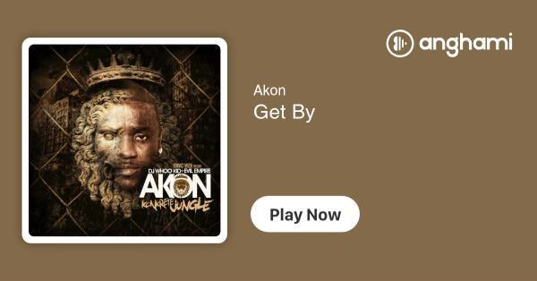 Akon - Get By | Play for free on Anghami