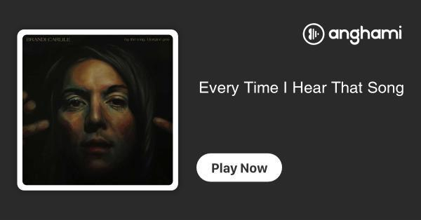 Brandi Carlile - Every Time I Hear That Song | Play for free