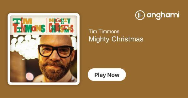 Tim Timmons - Mighty Christmas | Play for free on Anghami
