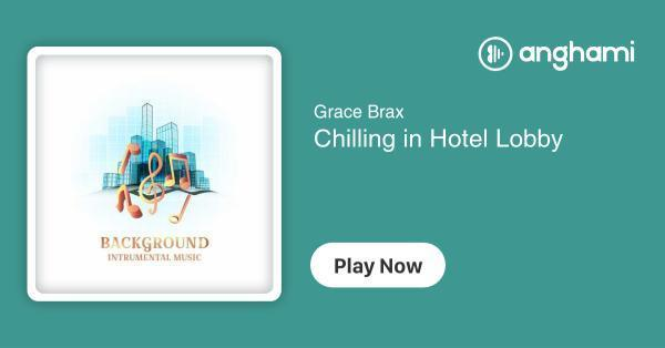 Grace Brax - Chilling in Hotel Lobby | Play for free on Anghami