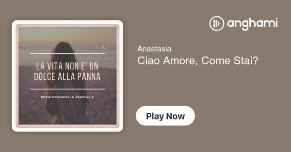 Anastasia Ciao Amore Come Stai Play For Free On Anghami