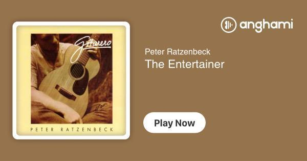 Peter Ratzenbeck - The Entertainer | Play for free on Anghami