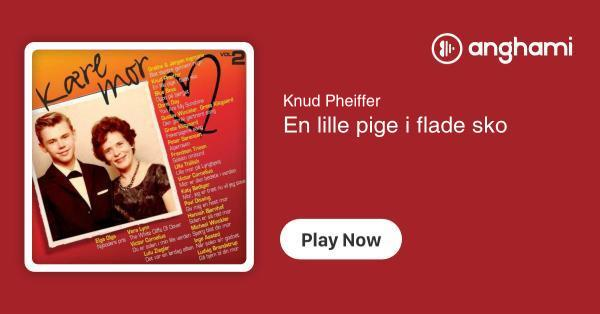 8d93f49e9dc Knud Pheiffer - En lille pige i flade sko   Play for free on Anghami