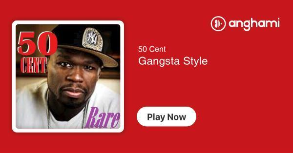 50 Cent - Gangsta Style | Play for free on Anghami