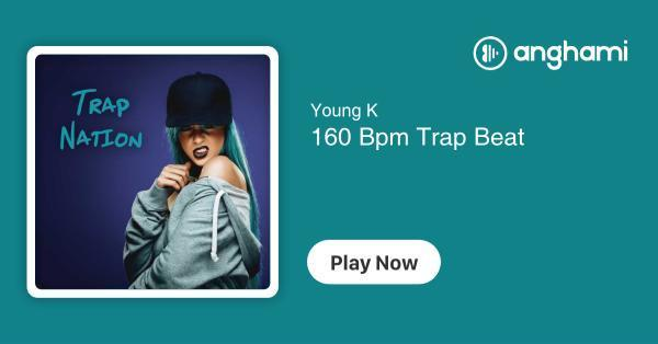 Young K - 160 Bpm Trap Beat   Play for free on Anghami