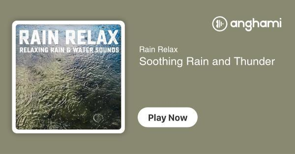 Rain Relax - Soothing Rain and Thunder | Play for free on Anghami