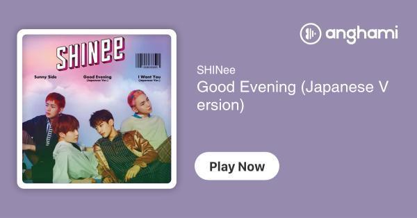SHINee - Good Evening (Japanese Version) | Play for free on Anghami
