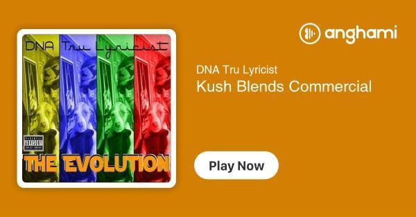 Dna Tru Lyricist Kush Blends Commercial Play For Free On Anghami