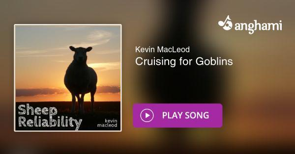 Kevin MacLeod - Cruising for Goblins   Play for free on Anghami