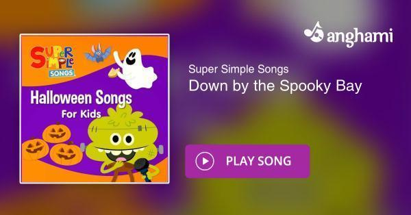 super simple songs down by the spooky bay play for free on anghami