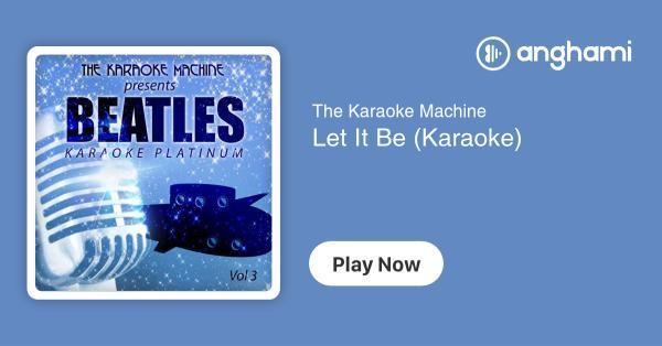 The Karaoke Machine Let It Be Karaoke Play For Free On Anghami