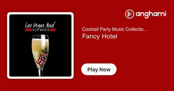 Cocktail Party Music Collection - Fancy Hotel   Play for free on Anghami