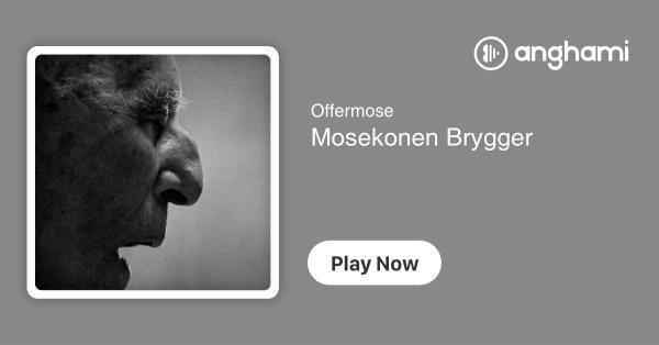 Offermose Mosekonen Brygger Play For Free On Anghami