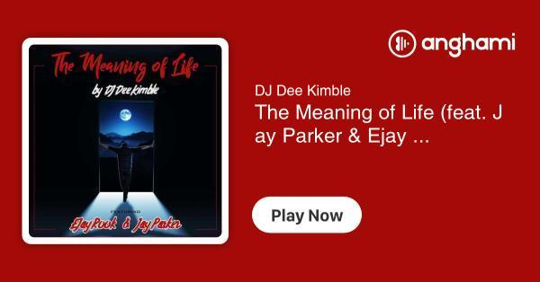 DJ Dee Kimble - The Meaning of Life (feat  Jay Parker & Ejay