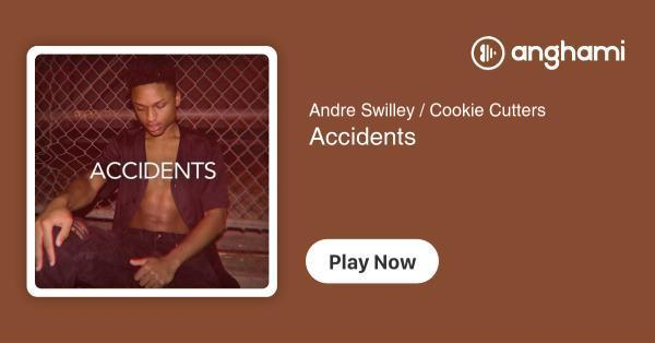 andre swilley cookie cutters accidents play for free on anghami