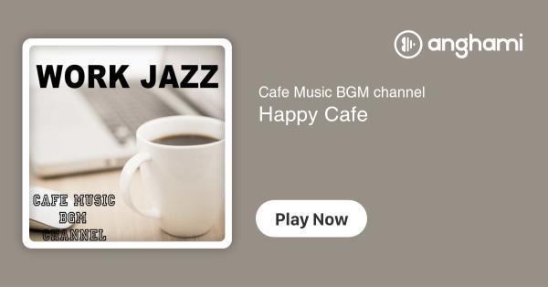 Cafe Music BGM channel - Happy Cafe | Play for free on Anghami