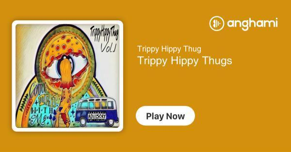 Trippy Hippy Thug Trippy Hippy Thugs Play For Free On Anghami