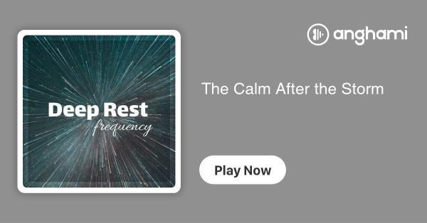 REM Sleep Inducing - The Calm After the Storm | Play for free on Anghami