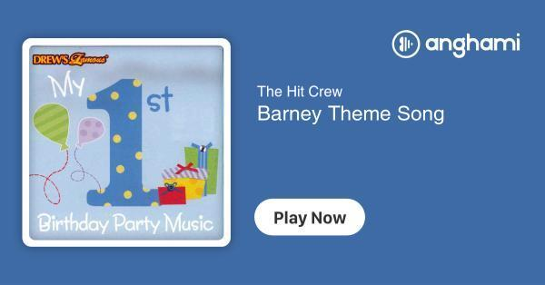 The Hit Crew - Barney Theme Song | Play for free on Anghami