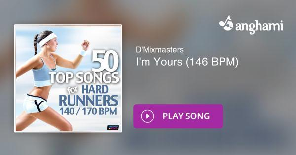 D'Mixmasters - I'm Yours (146 BPM) | Play for free on Anghami