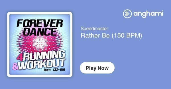 Speedmaster - Rather Be (150 BPM) | Play for free on Anghami