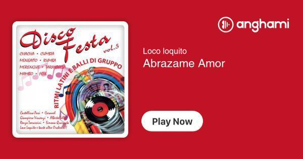 Loco loquito - Abrazame Amor | Play for free on Anghami