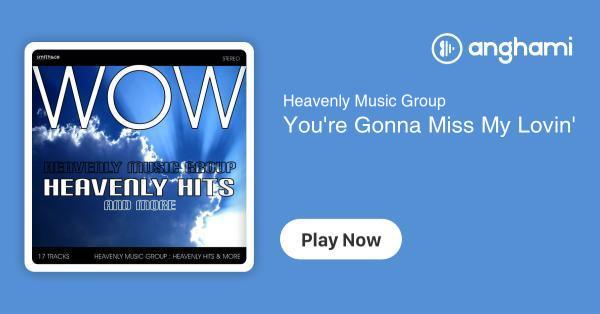 Heavenly Music Group Youre Gonna Miss My Lovin Play For Free