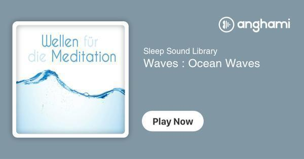 Sleep Sound Library - Waves : Ocean Waves | Play for free on Anghami