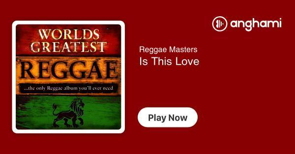 Reggae Masters - Is This Love | Play for free on Anghami