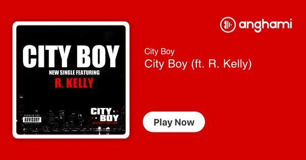 City Boy - City Boy (ft  R  Kelly) | Play for free on Anghami