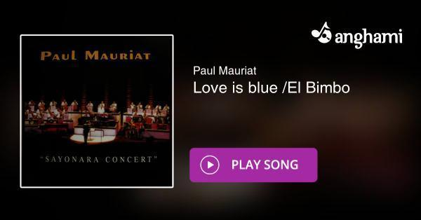 Paul Mauriat - Love is blue /El Bimbo | Play for free on Anghami