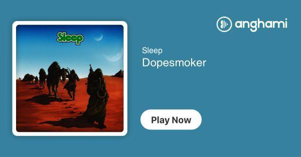 Sleep - Dopesmoker | Play for free on Anghami