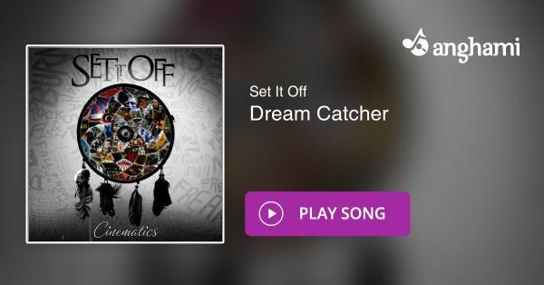 Set It Off Dream Catcher Play For Free On Anghami Delectable Set It Off Dream Catcher